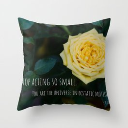 Stop Acting so Small You are the Universe in Ecstatic Motion - Rumi Quote yellow rose inspirational Throw Pillow