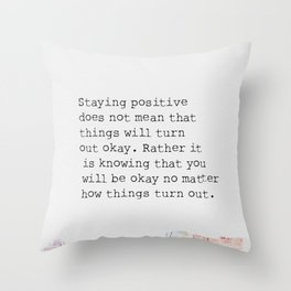 Staying positive does not mean that things will turn out okay. Throw Pillow