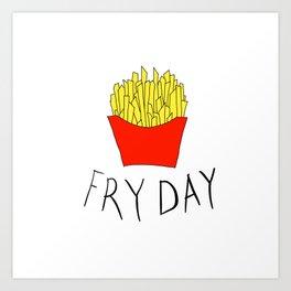 Fry day Art Print
