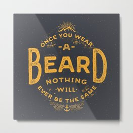 Once You Wear A Beard Nothing Will Ever Be The Same Metal Print