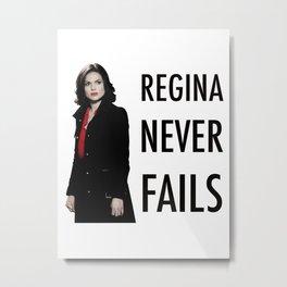 Regina never fails Metal Print