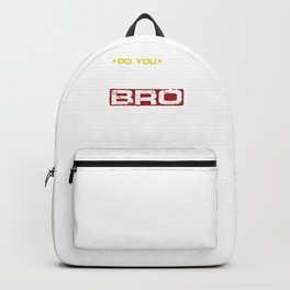 Do You Even Lift Bro Funny Gym Training Weightlifting Bodybuilders Bodybuilding Weightlifters Gift Backpack