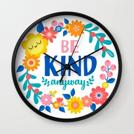 Be Kind Anyway Wall Clock