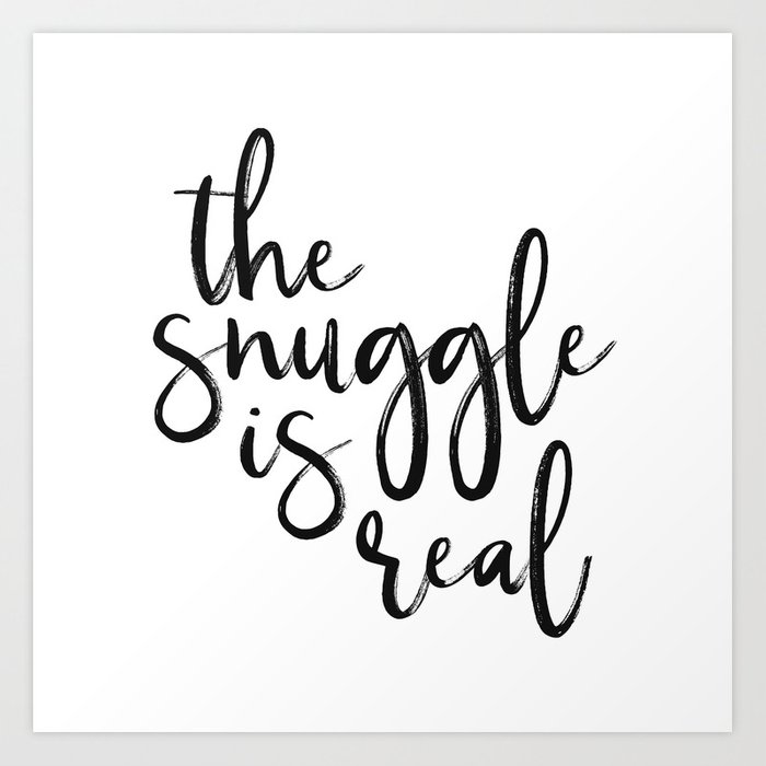 The Snuggle Is Real Art Print By Beckymccreary Society6
