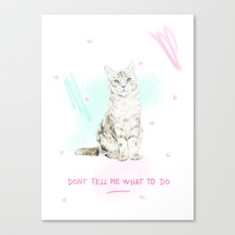 Don't Tell Me What To Do Canvas Print