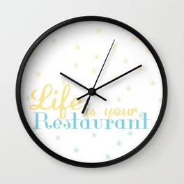 Life is Your Restaurant Wall Clock