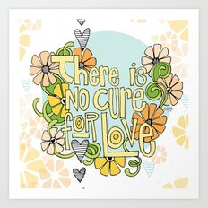 There Is No Cure For Love Art Print