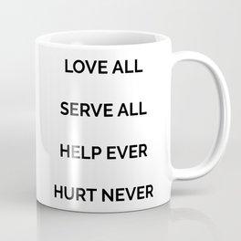 Love all, serve all, help ever, hurt never Coffee Mug