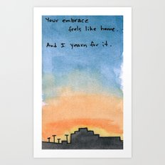 Your embrace feels like home. And I yearn for it. Art Print