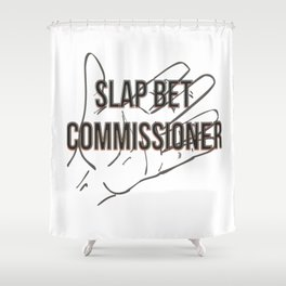 Slap bet commissioner Shower Curtain