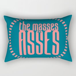 The Masses are Asses Rectangular Pillow