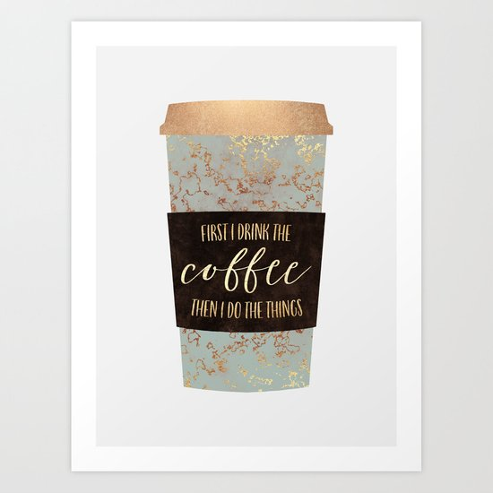 First I Drink The Coffee 1 Art Print