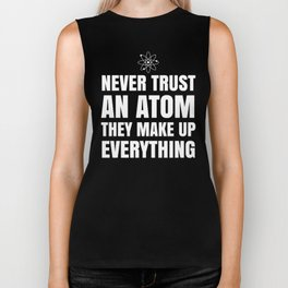 NEVER TRUST AN ATOM THEY MAKE UP EVERYTHING (Black & White) Biker Tank