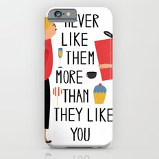 Never like them more than they like you Slim Case iPhone 6s