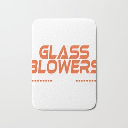 Glass Blowers Like It Hot T-shirt Design Hot Heat Glaze Fire Astonishing Humorous Blasts Goblet Bath Mat