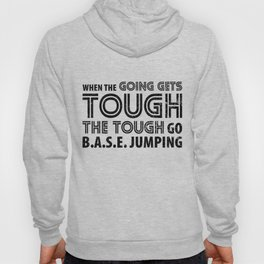 When the Going gets Tough the Tough go BASE Jumping Hoody