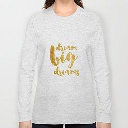 dream big dreams Long Sleeve T-shirt