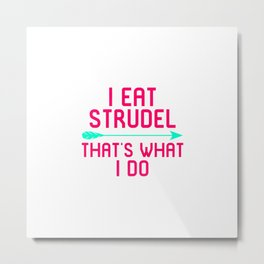I Eat Strudel That's What I Do German Breakfast Pastry Gift Metal Print