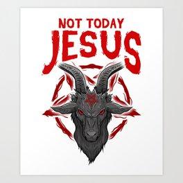 Not Today Jesus Gift for a Satanic Atheist print Art Print