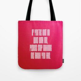 If You're Not In Love With Me Tote Bag