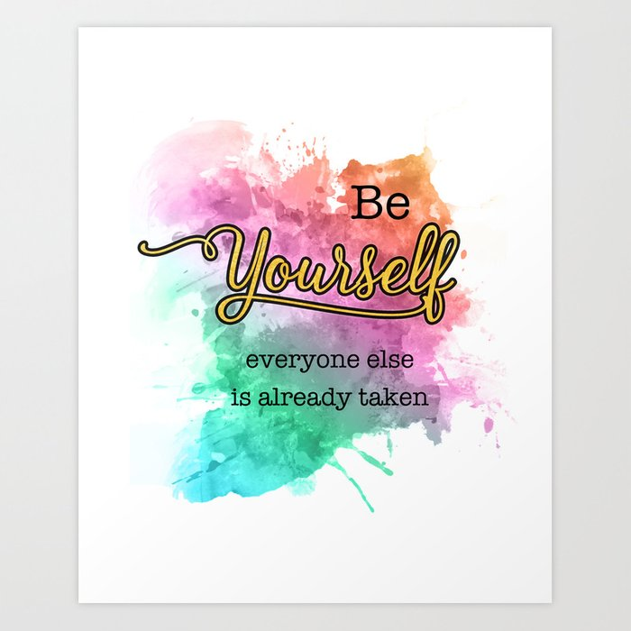 Be Yourself Everyone Else Is Already Taken Inspirational Quotes