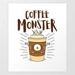 Coffee Monster - Coffeeholic Coffee Cup Art Print