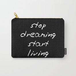 stop dreaming - start living Carry-All Pouch