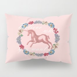 Pink Unicorn, believe what you want Pillow Sham