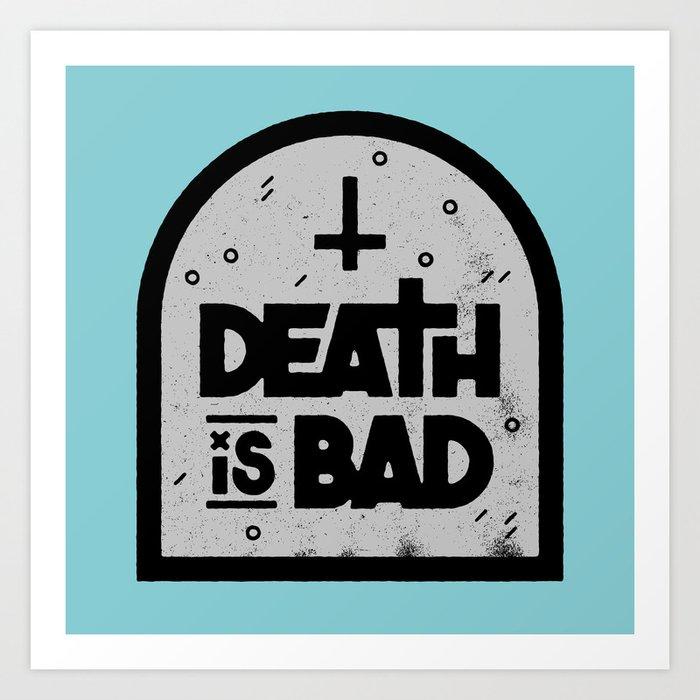 Death is Bad Art Print