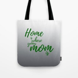 Home Is Where Your Mom Is - Gray Tote Bag