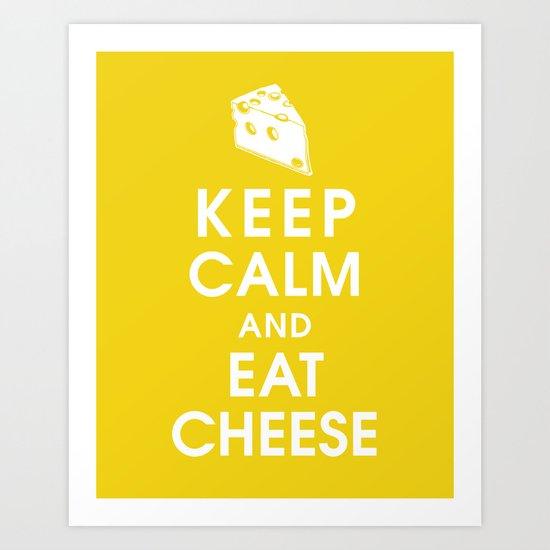 Keep Calm and Eat Cheese Art Print