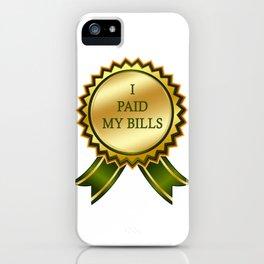I Paid my Bills iPhone Case