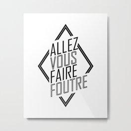 Allez Vous Faire Foutre Metal Print