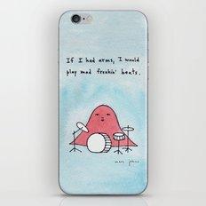 If I had arms, I would play mad freakin' beats iPhone & iPod Skin
