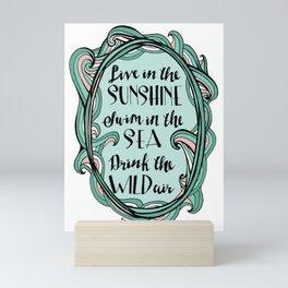 Live in the Sunshine, Drink the Wild Air Mini Art Print