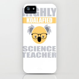 Highly Koalafied Science Teacher First Day graphic iPhone Case