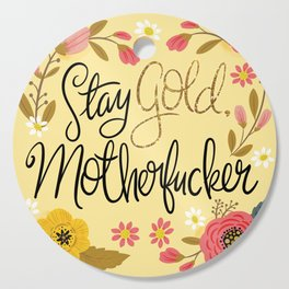 Pretty Sweary- Stay Gold MotherF'er Cutting Board