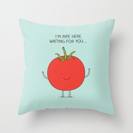 I'm ripe here waiting for you Throw Pillow