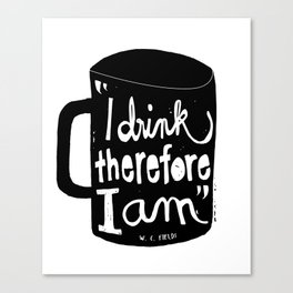 I drink, therefore I am Canvas Print