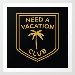 Need A Vacation Club Art Print