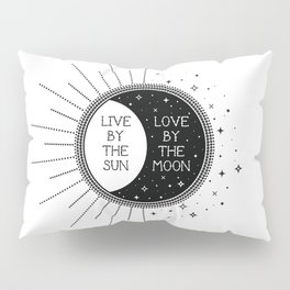 Live by the Sun Love by the Moon Pillow Sham