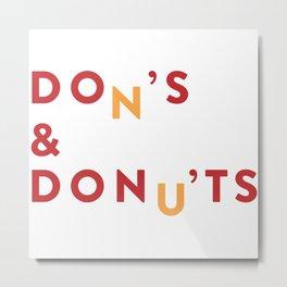 DOn'S & DONu'TS Metal Print