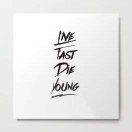 Live fast die young quote typography Metal Print