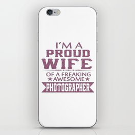I'M A PROUD PHOTOGRAPHER'S WIFE iPhone Skin
