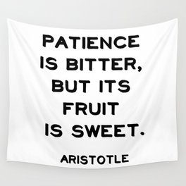 Patience is bitter, but its fruit is sweet - Aristotle philosophy quote Wall Tapestry