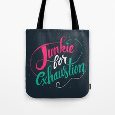 Junkie For Exhaustion Tote Bag