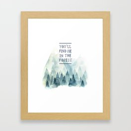 You´ll find me in the forest Framed Art Print