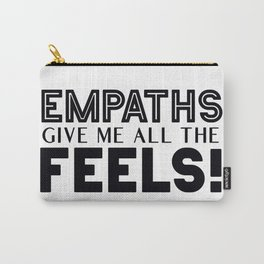 Empaths Give Me All The Feels! Carry-All Pouch