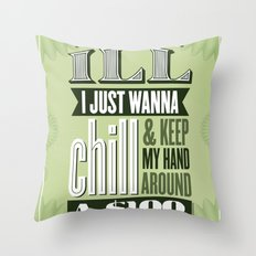 I Juswanna Chill Throw Pillow