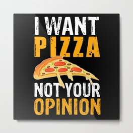 I want pizza not your opinion, food gift for a Metal Print